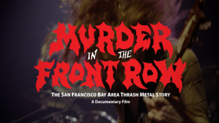 MURDER IN THE FRONT ROW • Un documentaire sur la scène thrash de la Bay Area
