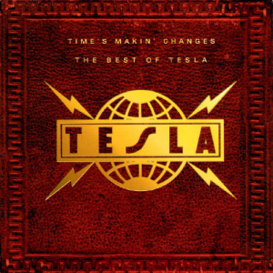 Time's Makin' Changes: the Best Of Tesla (Geffen Records)