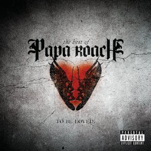 To Be Loved: The Best of Papa Roach (Geffen Records)