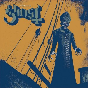 If You Have Ghost (Universal Music / Spinefarm Records / Caroline International)