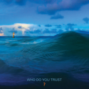 Who Do You Trust? (Eleven Seven Music)