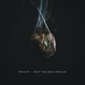 What The Dead Men Say - Trivium