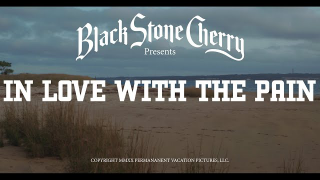 "BLACK STONE CHERRY • ""In Love With The Pain"""