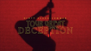 "DIRTY BLACK SUMMER ""Your Great Deception"""