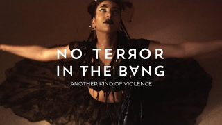 "NO TERROR IN THE BANG ""Another Kind of Violence"""
