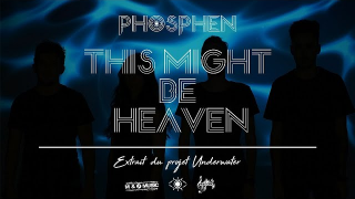 "PHOSPHEN ""This Might Be Heaven"""